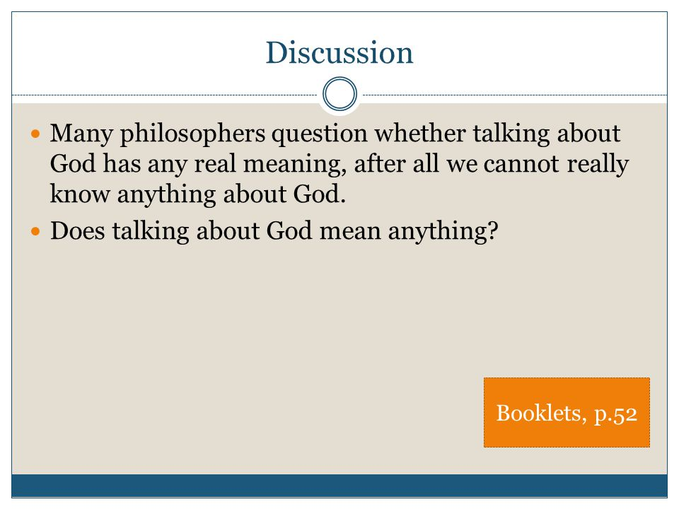 Discussion Many philosophers question whether talking about God has any real meaning, after all we cannot really know anything about God. Does talking