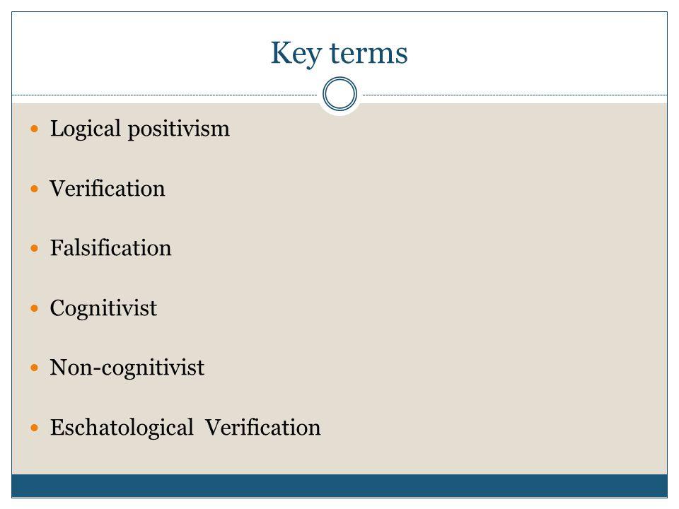 Key terms Logical positivism Verification Falsification Cognitivist Non-cognitivist Eschatological Verification