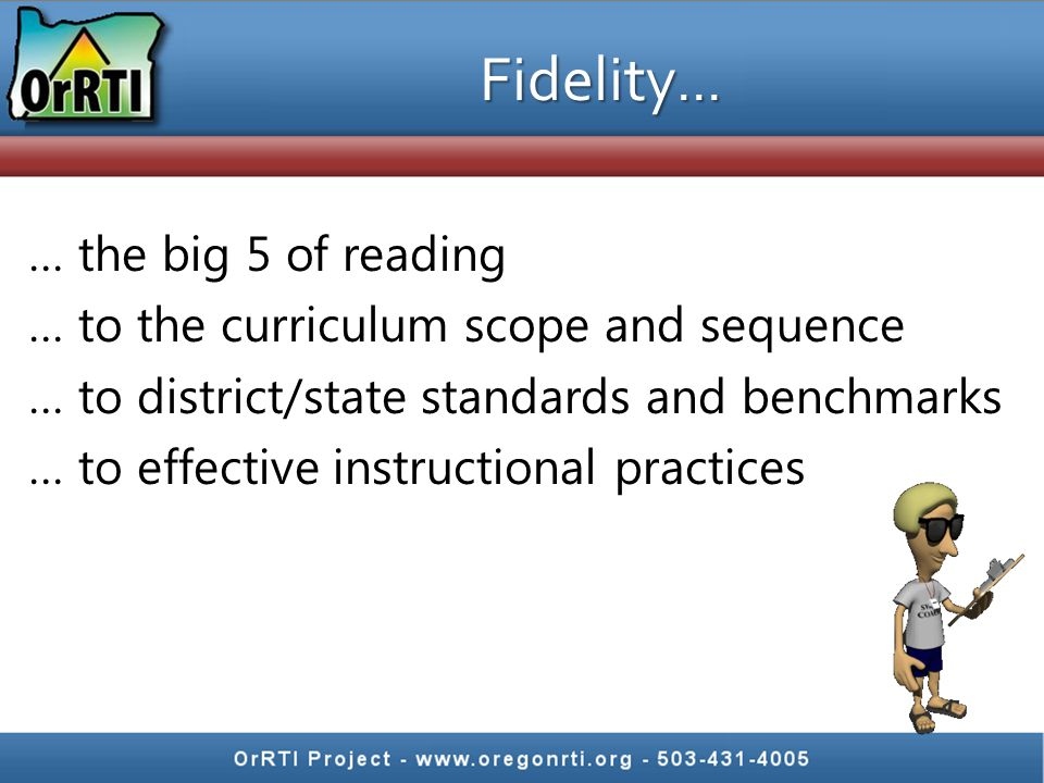 Why is fidelity important? Comprehensive program that incorporates all components of reading Students have the opportunity to make connections Student