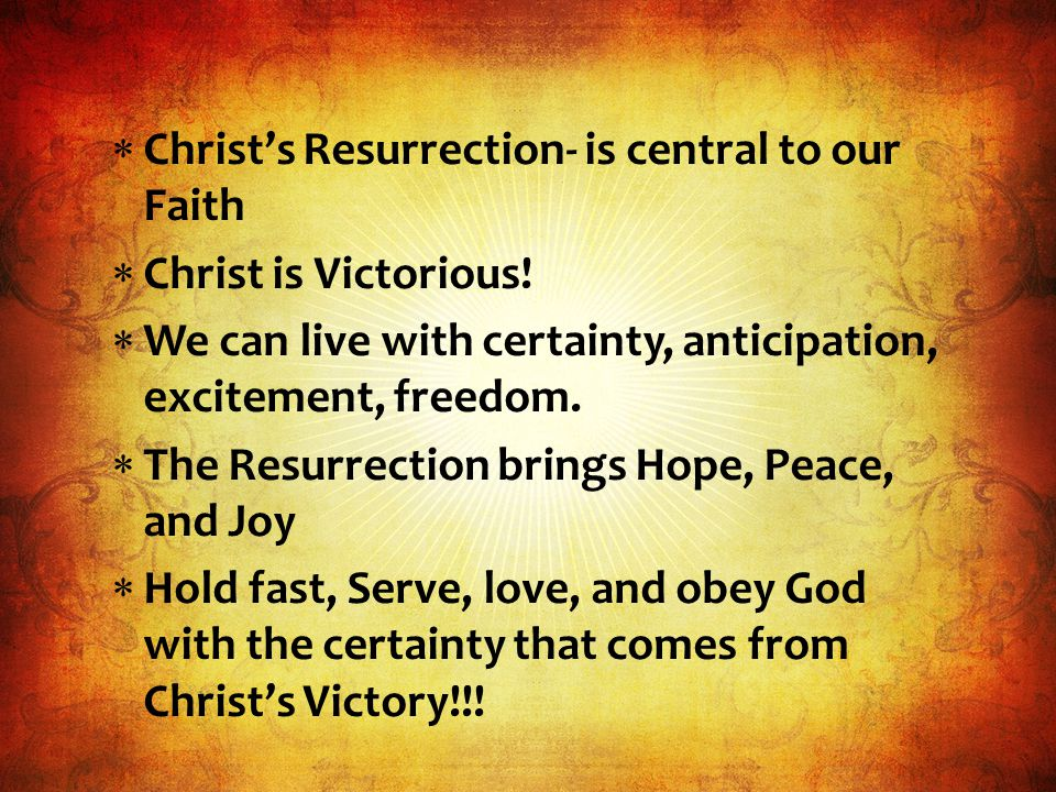  Christ's Resurrection- is central to our Faith  Christ is Victorious.