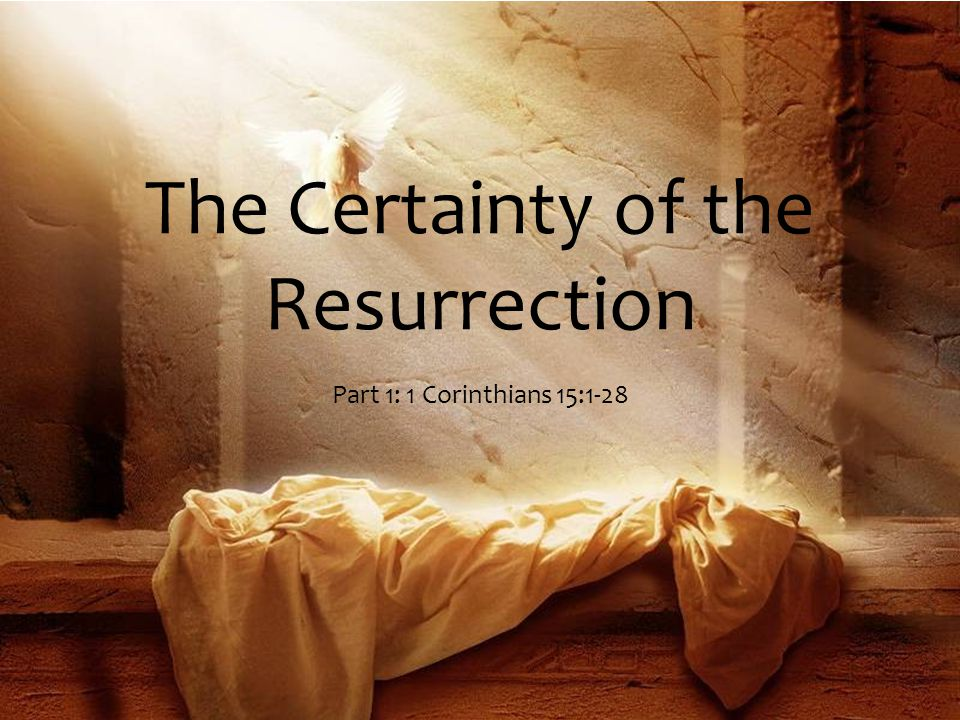 The Certainty of the Resurrection Part 1: 1 Corinthians 15:1-28