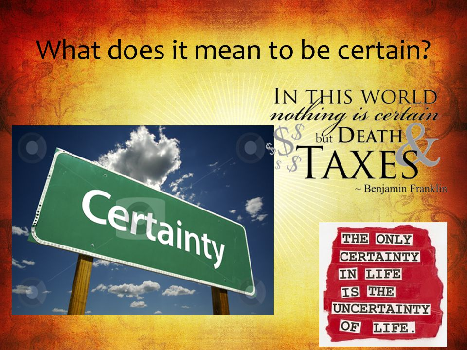 What does it mean to be certain?