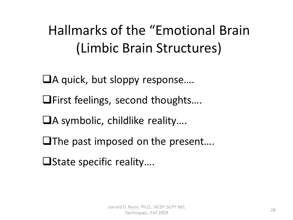 """Gerald D. Nunn, Ph.D., NCSP: SCPY 661 Techniques...Fall 2009 Hallmarks of the """"Emotional Brain (Limbic Brain Structures)  A quick, but sloppy respons"""