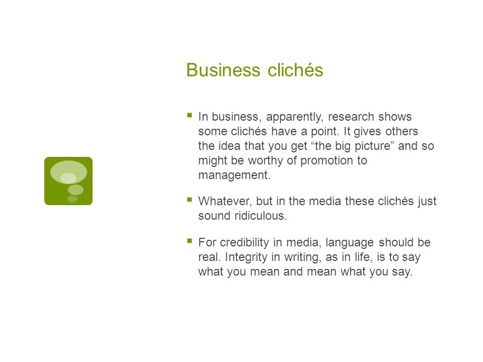 Business clichés  In business, apparently, research shows some clichés have a point.
