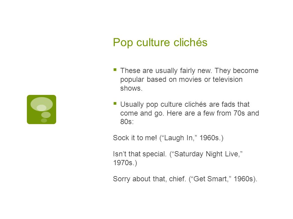 Pop culture clichés  These are usually fairly new.