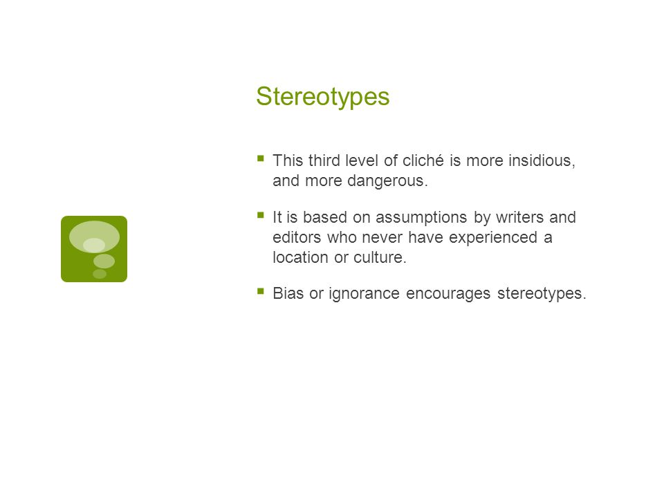 Stereotypes  This third level of cliché is more insidious, and more dangerous.