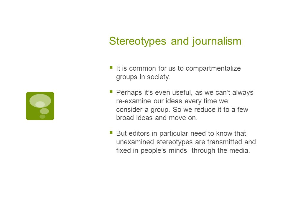 Stereotypes and journalism  It is common for us to compartmentalize groups in society.