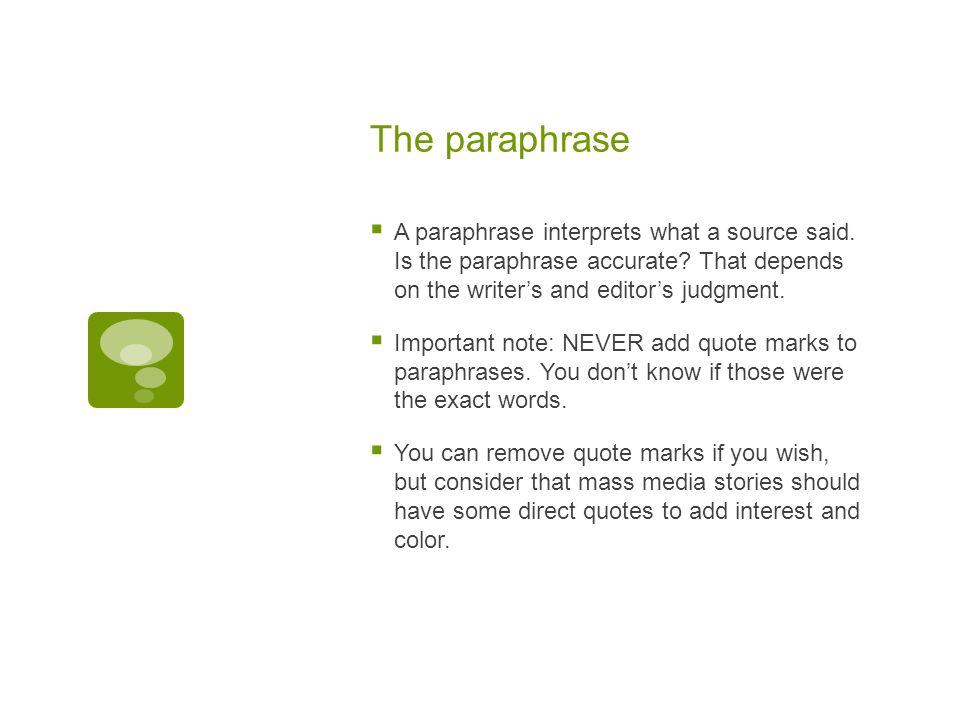 The paraphrase  A paraphrase interprets what a source said.