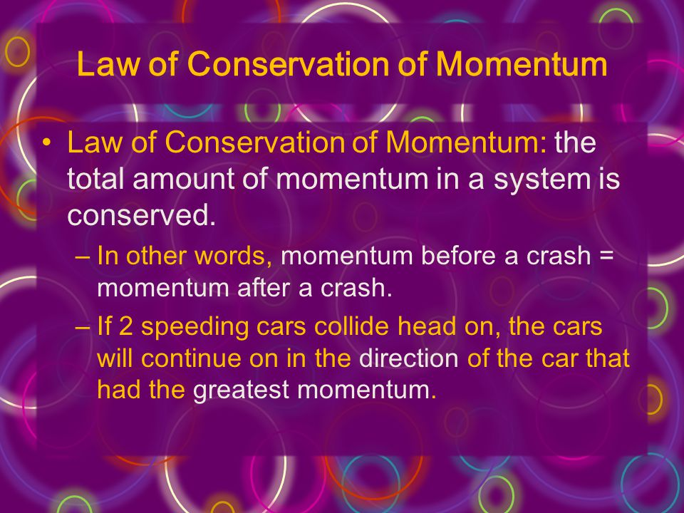 Law of Conservation of Momentum Law of Conservation of Momentum: the total amount of momentum in a system is conserved.