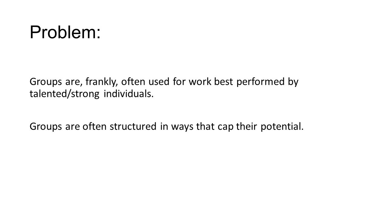 Hackman's Approach Focus less on direct causes of team behavior and performance …and more on enabling conditions.