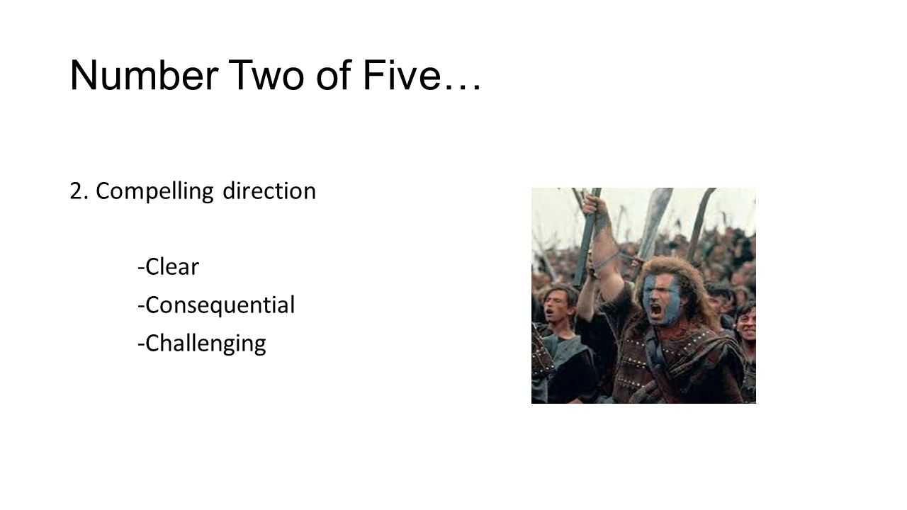 Number Two of Five… 2. Compelling direction -Clear -Consequential -Challenging