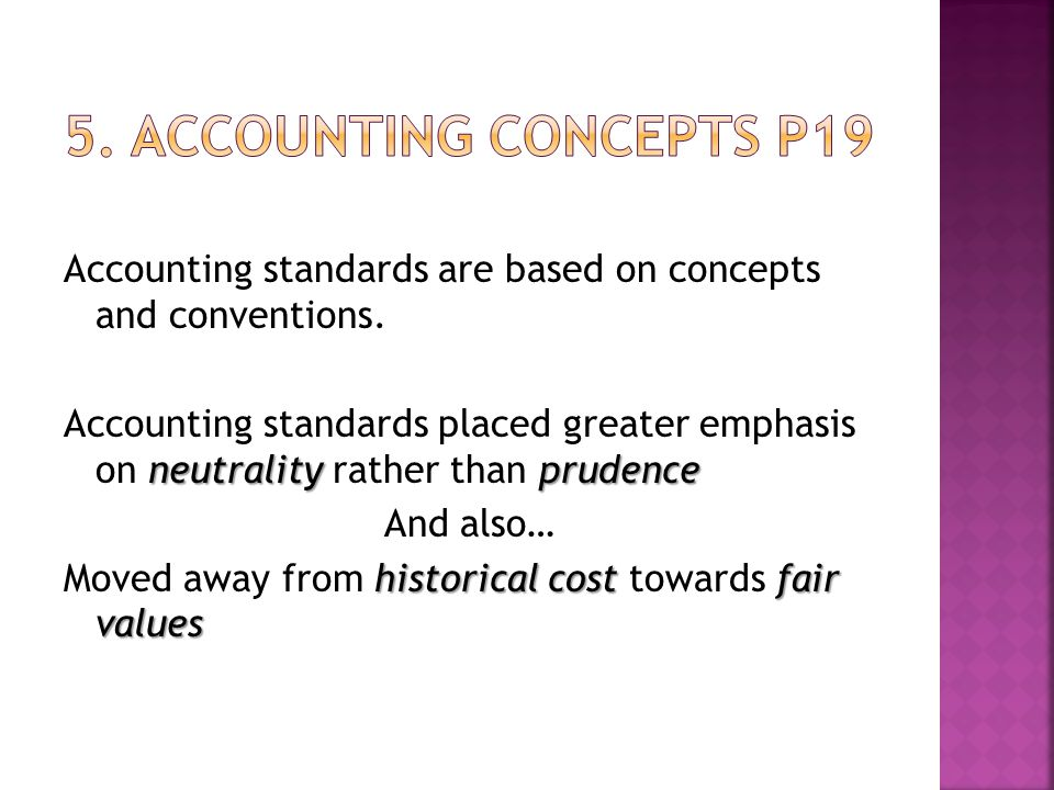 Accounting standards are based on concepts and conventions.