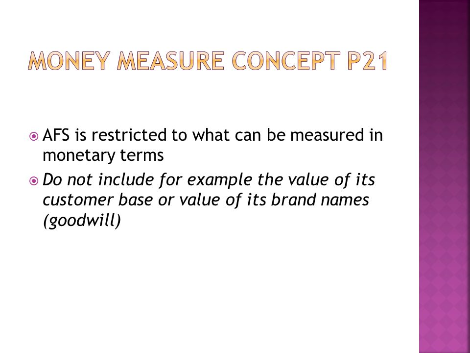  AFS is restricted to what can be measured in monetary terms  Do not include for example the value of its customer base or value of its brand names (goodwill)