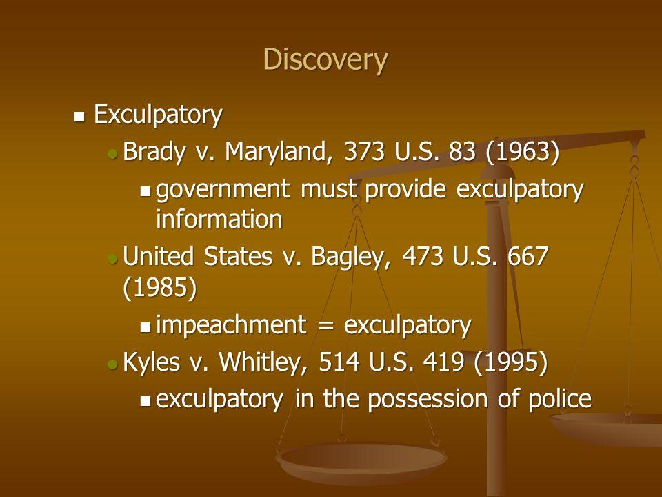 Discovery Exculpatory Exculpatory Brady v. Maryland, 373 U.S.