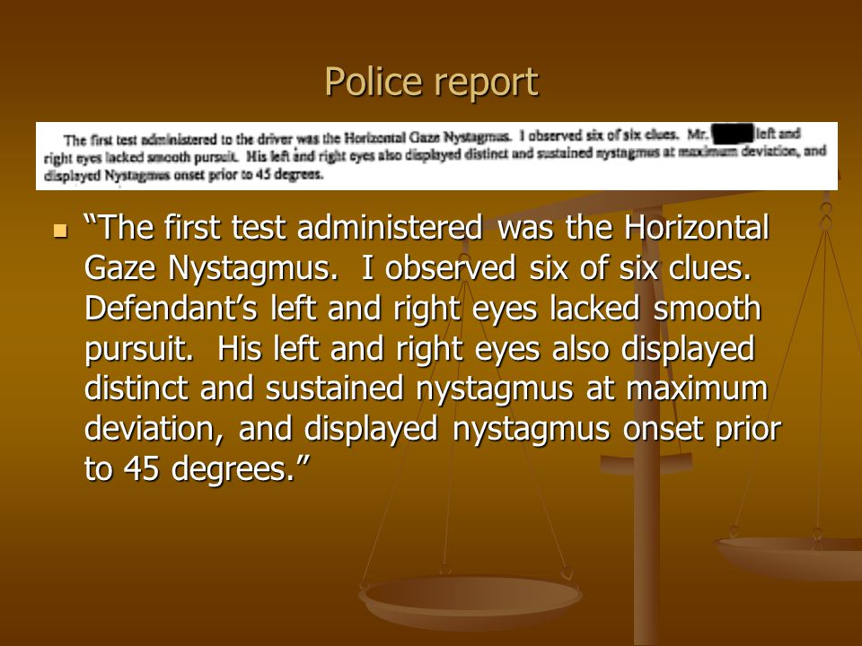 Police report The first test administered was the Horizontal Gaze Nystagmus.