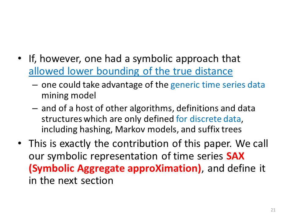 If, however, one had a symbolic approach that allowed lower bounding of the true distance – one could take advantage of the generic time series data m