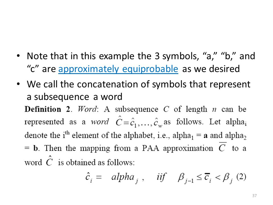 """Note that in this example the 3 symbols, """"a,"""" """"b,"""" and """"c"""" are approximately equiprobable as we desired We call the concatenation of symbols that repr"""