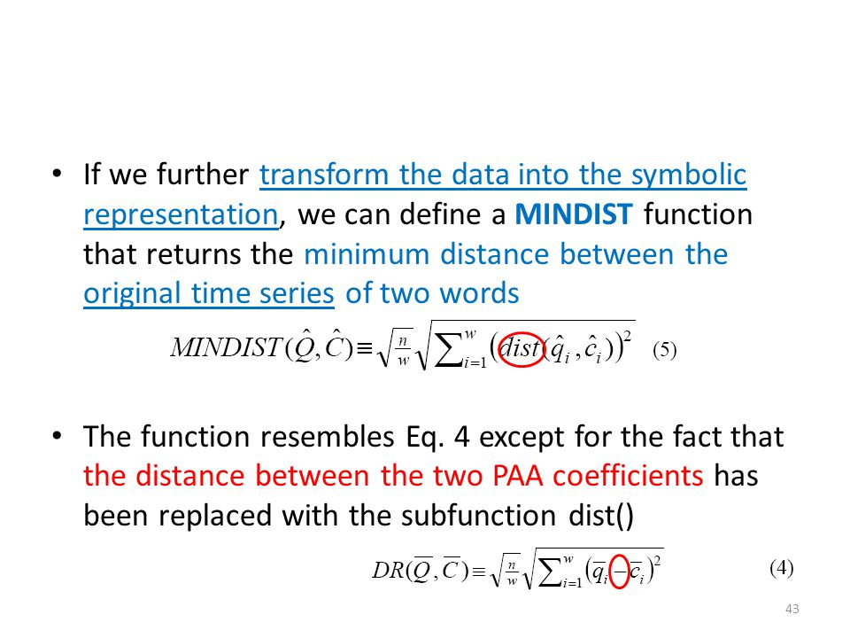 If we further transform the data into the symbolic representation, we can define a MINDIST function that returns the minimum distance between the orig