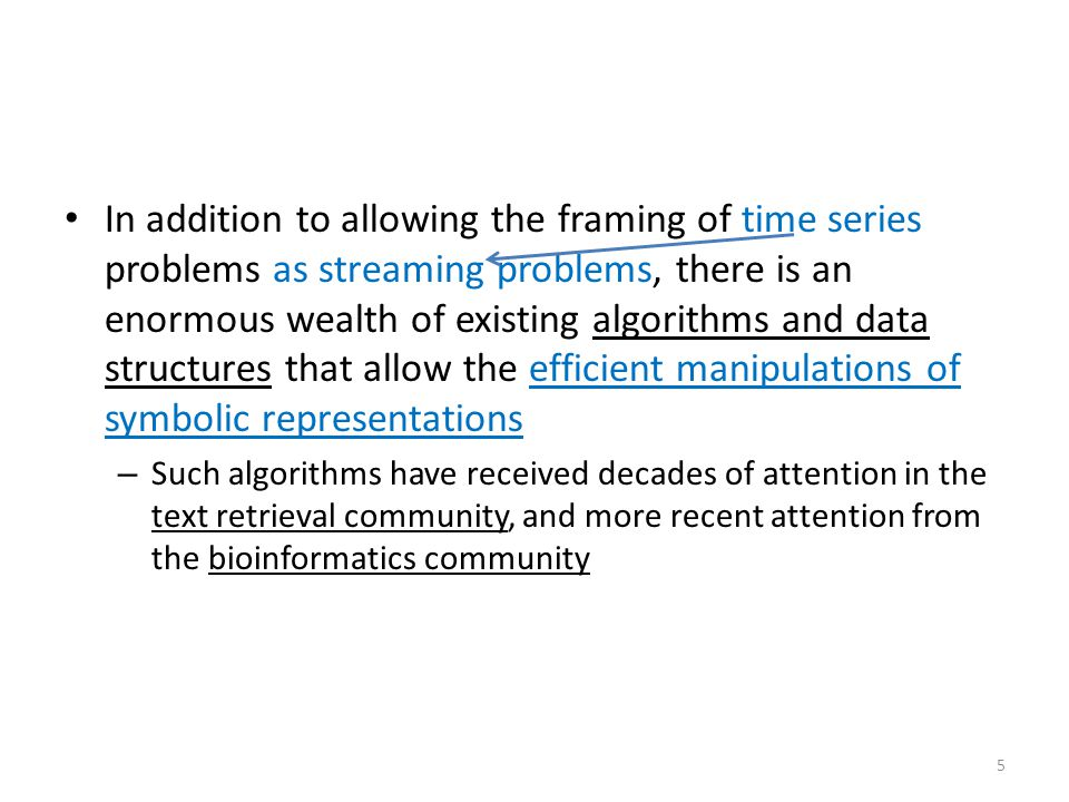 In addition to allowing the framing of time series problems as streaming problems, there is an enormous wealth of existing algorithms and data structu