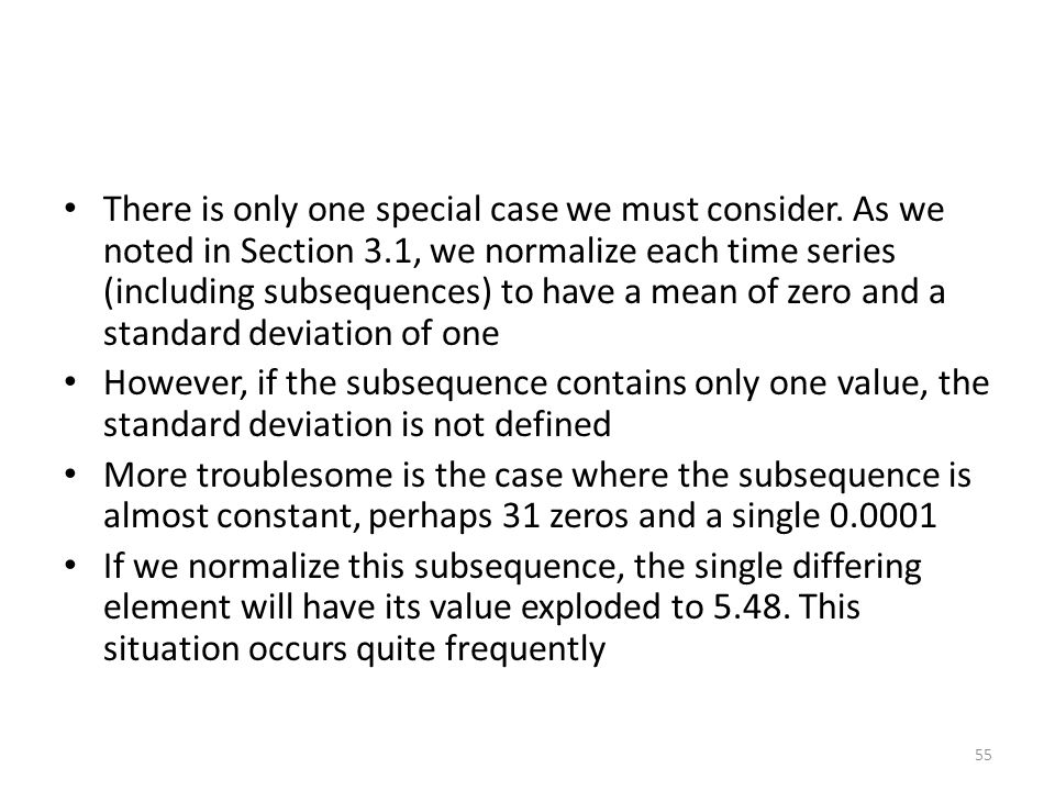 There is only one special case we must consider. As we noted in Section 3.1, we normalize each time series (including subsequences) to have a mean of