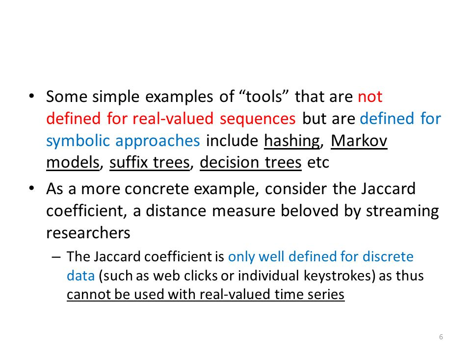 """Some simple examples of """"tools"""" that are not defined for real-valued sequences but are defined for symbolic approaches include hashing, Markov models,"""