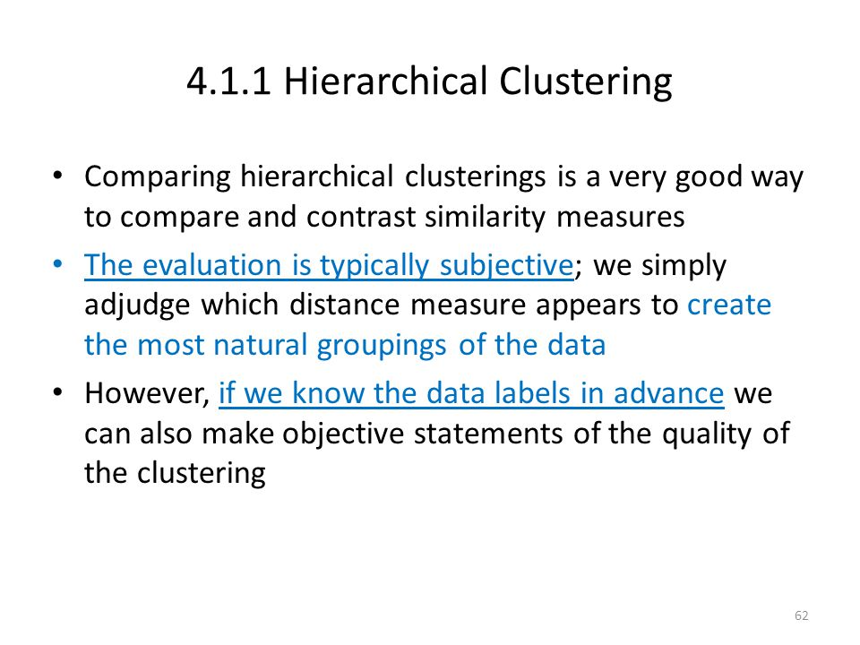 4.1.1 Hierarchical Clustering Comparing hierarchical clusterings is a very good way to compare and contrast similarity measures The evaluation is typi