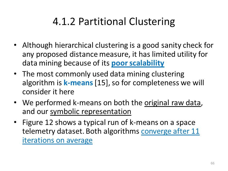 4.1.2 Partitional Clustering Although hierarchical clustering is a good sanity check for any proposed distance measure, it has limited utility for dat