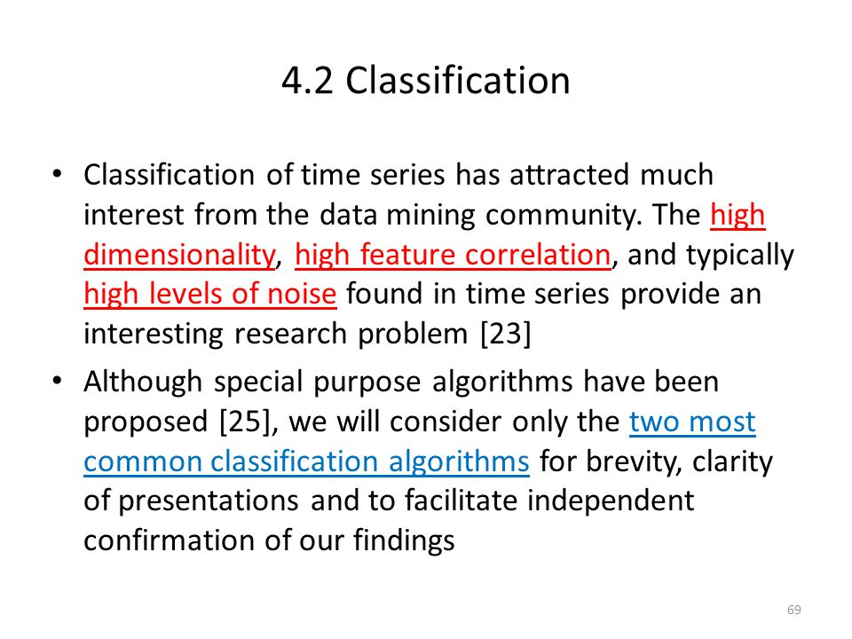 4.2 Classification Classification of time series has attracted much interest from the data mining community. The high dimensionality, high feature cor