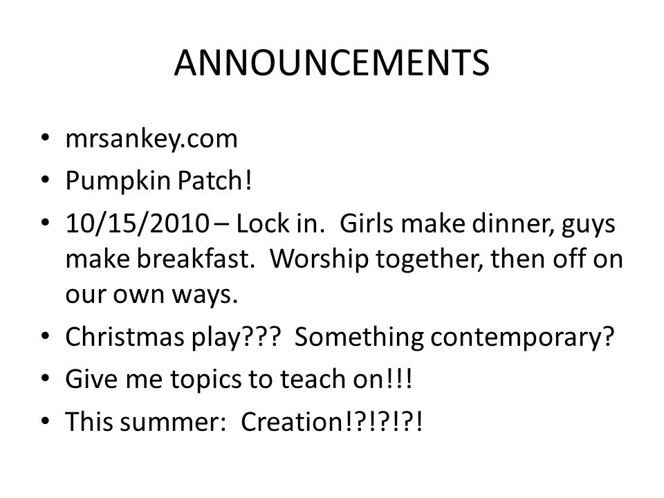 ANNOUNCEMENTS mrsankey.com Pumpkin Patch. 10/15/2010 – Lock in.