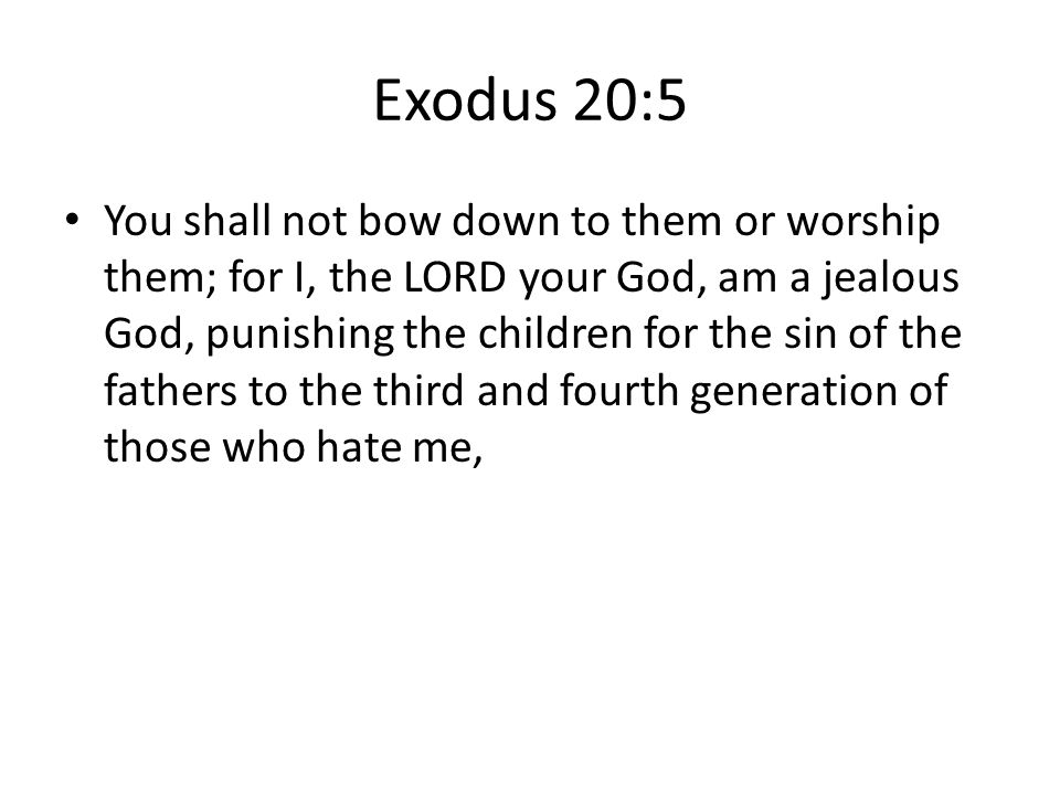 Exodus 34:14 Do not worship any other god, for the LORD, whose name is Jealous, is a jealous God.