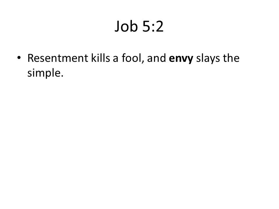 Job 5:2 Resentment kills a fool, and envy slays the simple.