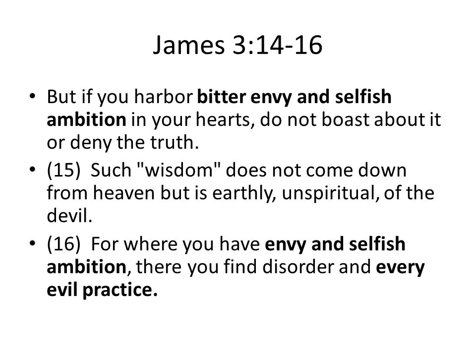 1 Peter 2:1-3 Therefore, rid yourselves of all malice and all deceit, hypocrisy, envy, and slander of every kind.