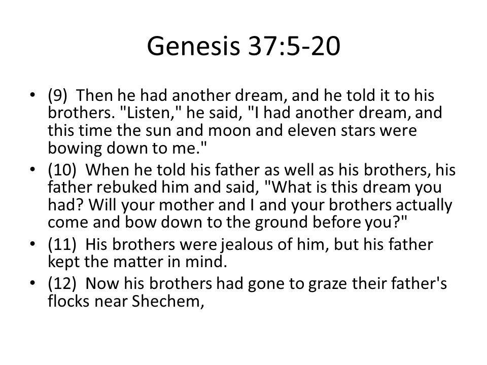 Genesis 37:5-20 (13) and Israel said to Joseph, As you know, your brothers are grazing the flocks near Shechem.