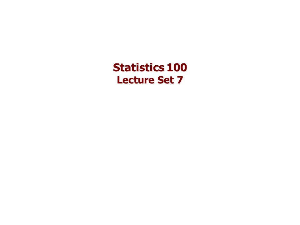 Statistics 100 Lecture Set 7