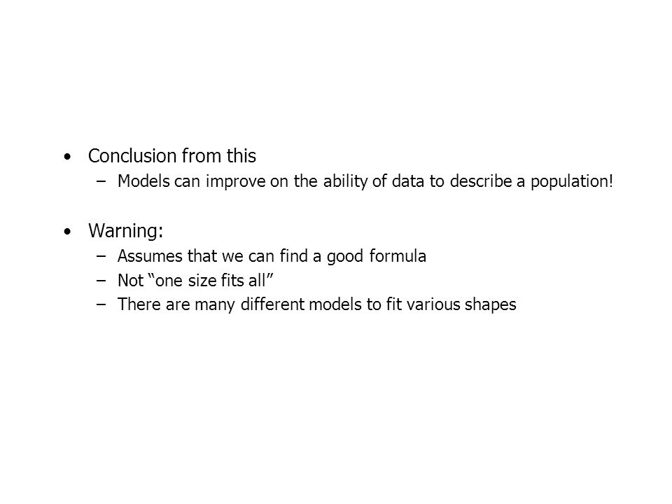 Conclusion from this –Models can improve on the ability of data to describe a population.