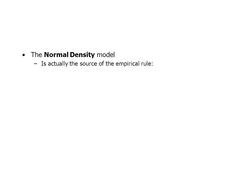 The Normal Density model –Is actually the source of the empirical rule: