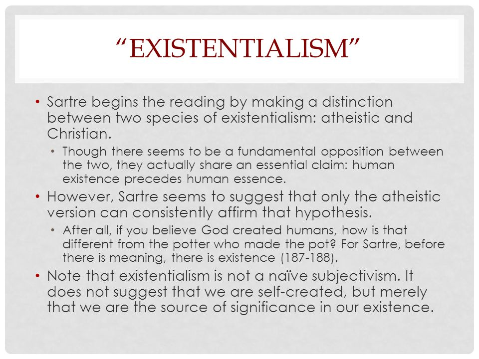 """EXISTENTIALISM"" Sartre begins the reading by making a distinction between two species of existentialism: atheistic and Christian. Though there seems"