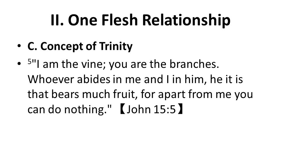 II. One Flesh Relationship C. Concept of Trinity 5 I am the vine; you are the branches.