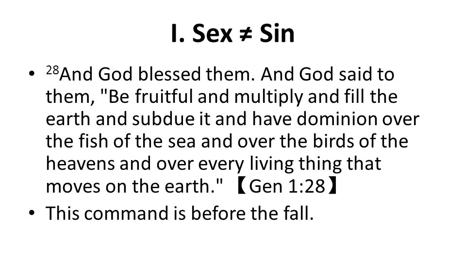I. Sex ≠ Sin 28 And God blessed them.