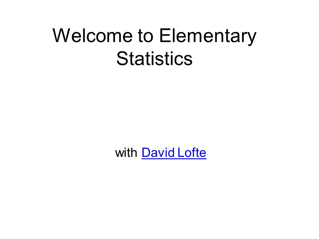 Welcome to Elementary Statistics with David LofteDavid Lofte