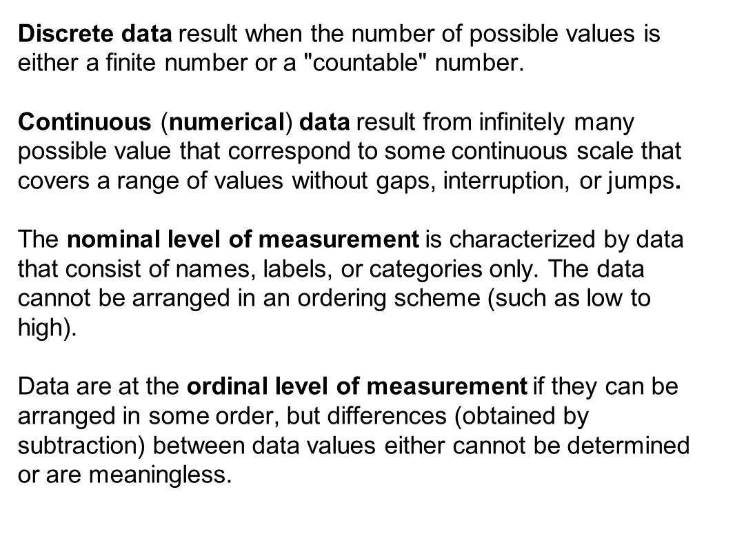 Discrete data result when the number of possible values is either a finite number or a countable number.