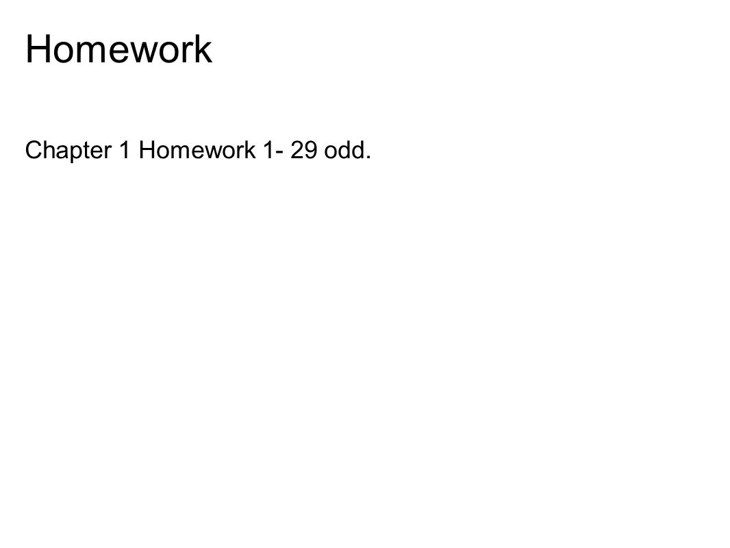 Homework Chapter 1 Homework 1- 29 odd.