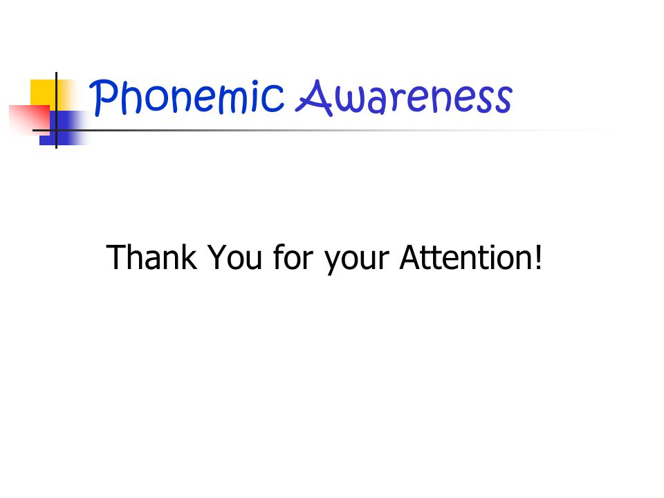 Phonemic Awareness Thank You for your Attention!