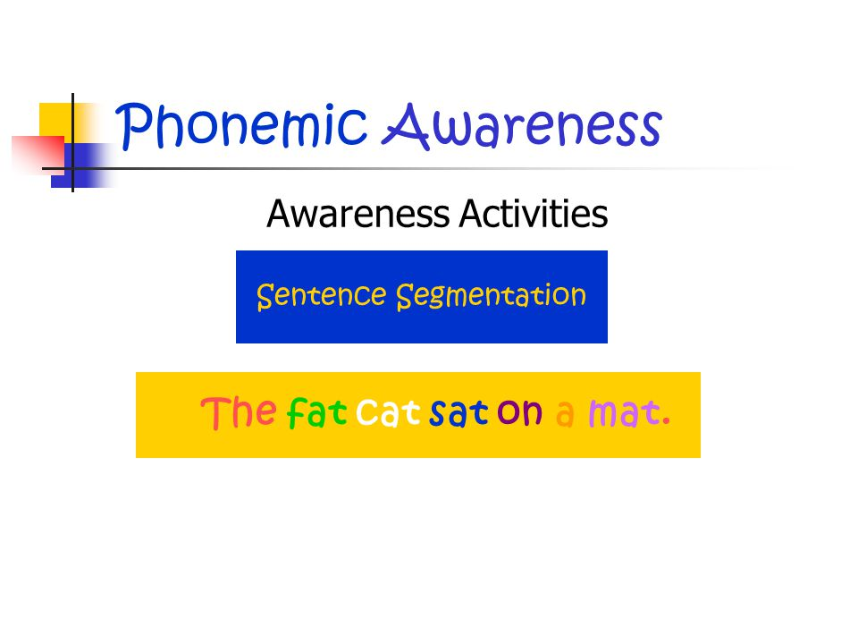 Phonemic Awareness Awareness Activities Sentence Segmentation The fat cat sat on a mat.