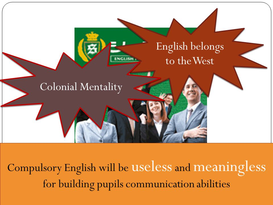 English belongs to the West Colonial Mentality Compulsory English will be useless and meaningless for building pupils communication abilities