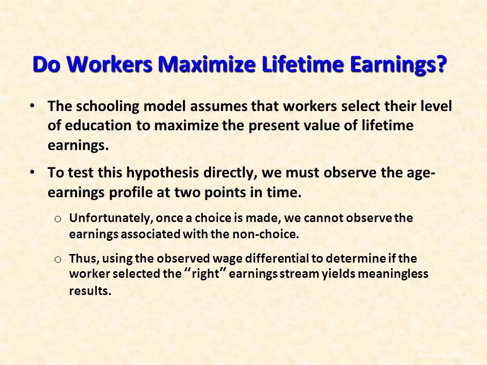 Lecture 6 slide 27 Do Workers Maximize Lifetime Earnings.
