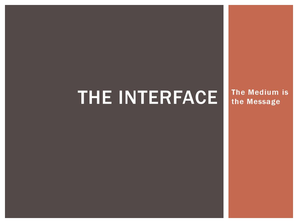 The Medium is the Message THE INTERFACE