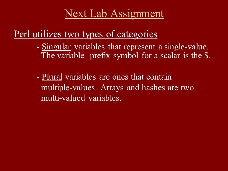 Next Lab Assignment Perl utilizes two types of categories - Singular variables that represent a single-value.