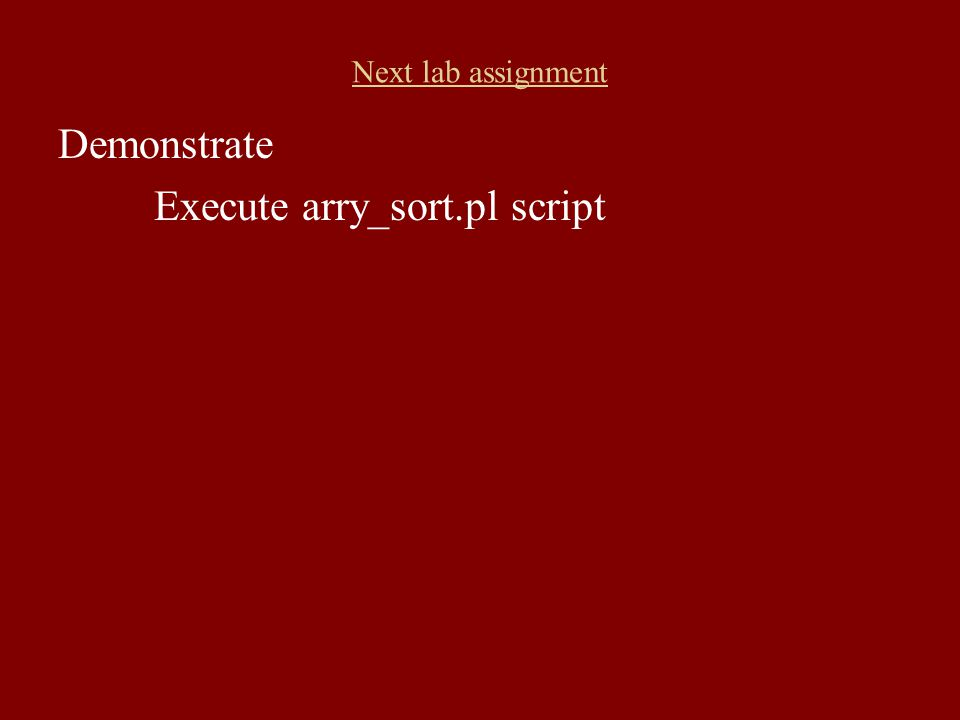 Next lab assignment Demonstrate Execute arry_sort.pl script