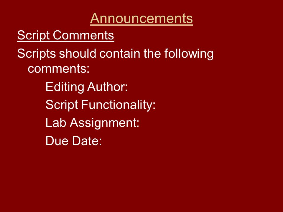 Announcements Script Comments Scripts should contain the following comments: Editing Author: Script Functionality: Lab Assignment: Due Date: